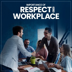Importance of Respect in the Workplace